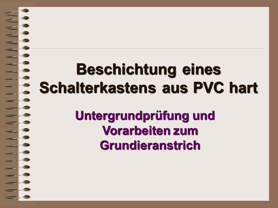 Beschichtung eines Schalterkastens aus PVC hart Untergrundprüfung und Vorarbeiten zum Grundieranstrich