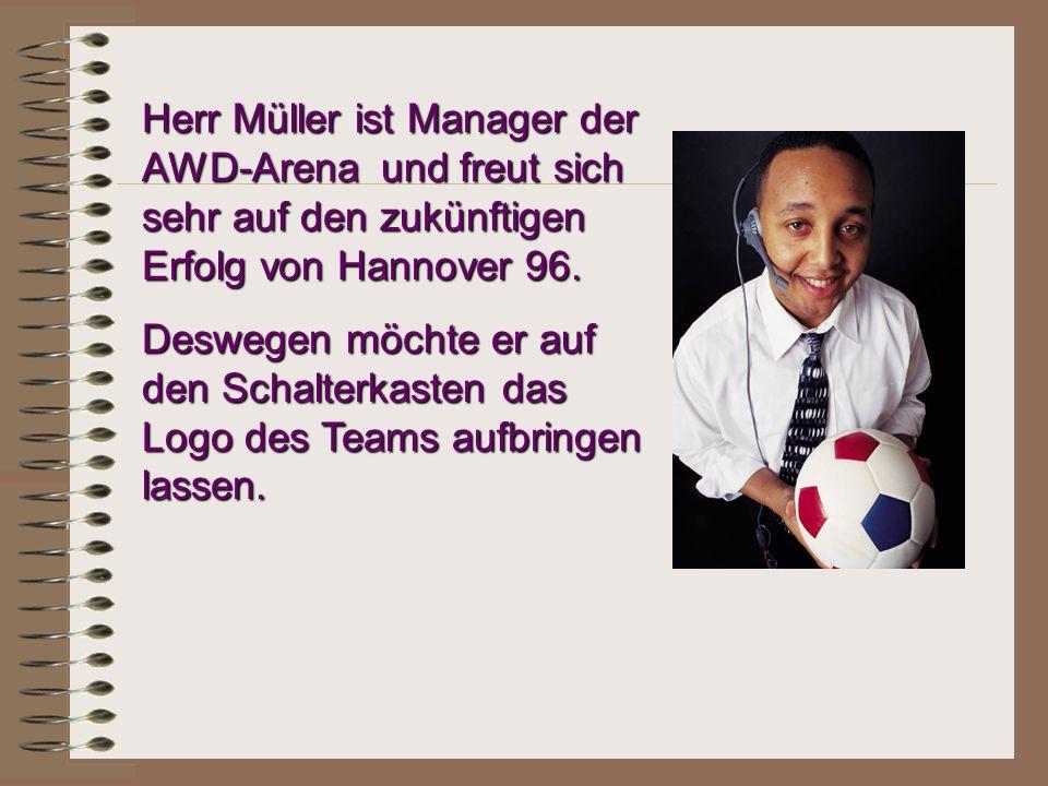 Herr Müller ist Manager der AWD-Arena und freut sich sehr auf den zukünftigen Erfolg von Hannover 96. Deswegen möchte er auf den Schalterkasten das Lo