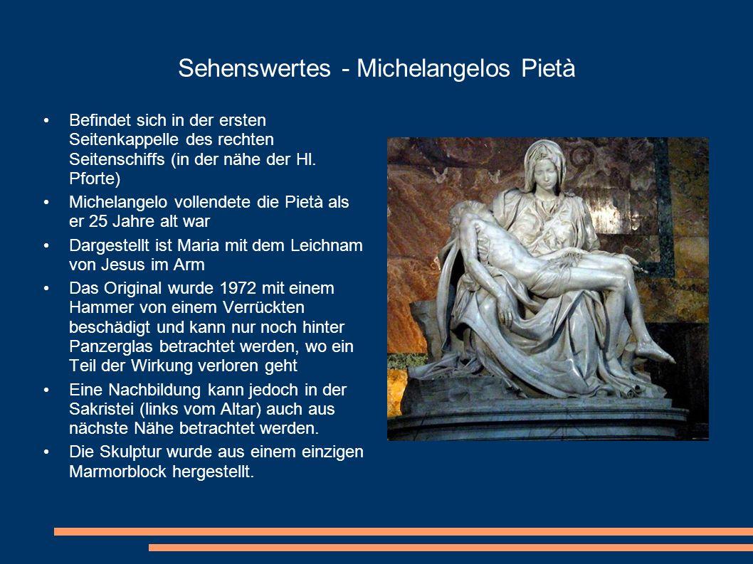 Sehenswertes - Michelangelos Pietà Befindet sich in der ersten Seitenkappelle des rechten Seitenschiffs (in der nähe der Hl. Pforte) Michelangelo voll