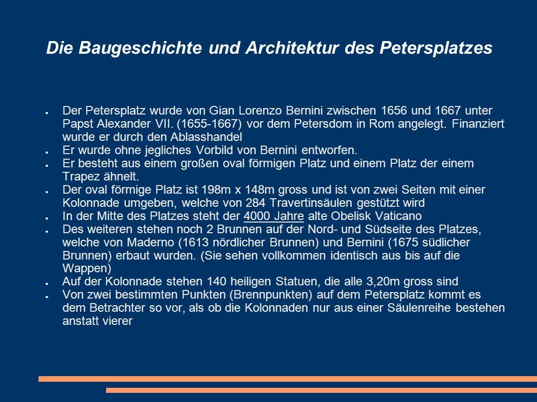 Die Baugeschichte und Architektur des Petersplatzes Der Petersplatz wurde von Gian Lorenzo Bernini zwischen 1656 und 1667 unter Papst Alexander VII. (