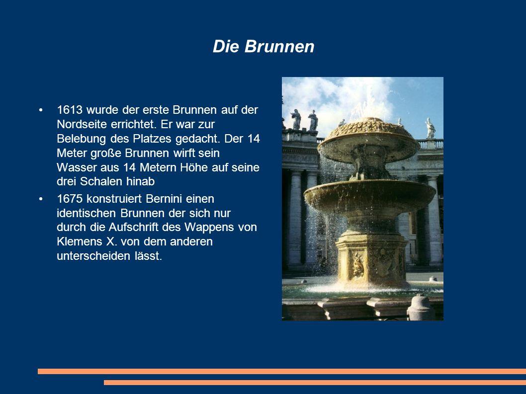 Die Brunnen 1613 wurde der erste Brunnen auf der Nordseite errichtet. Er war zur Belebung des Platzes gedacht. Der 14 Meter große Brunnen wirft sein W