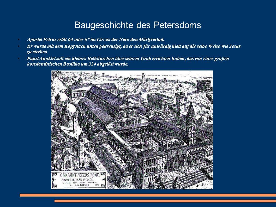 Baugeschichte des Petersdoms Apostel Petrus erlitt 64 oder 67 im Circus der Nero den Märtyrertod. Er wurde mit dem Kopf nach unten gekreuzigt, da er s