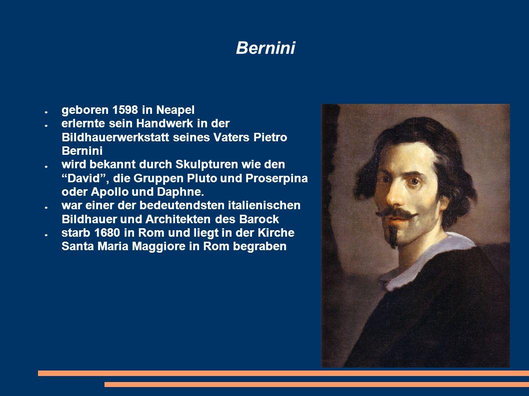 Bernini geboren 1598 in Neapel erlernte sein Handwerk in der Bildhauerwerkstatt seines Vaters Pietro Bernini wird bekannt durch Skulpturen wie den Dav