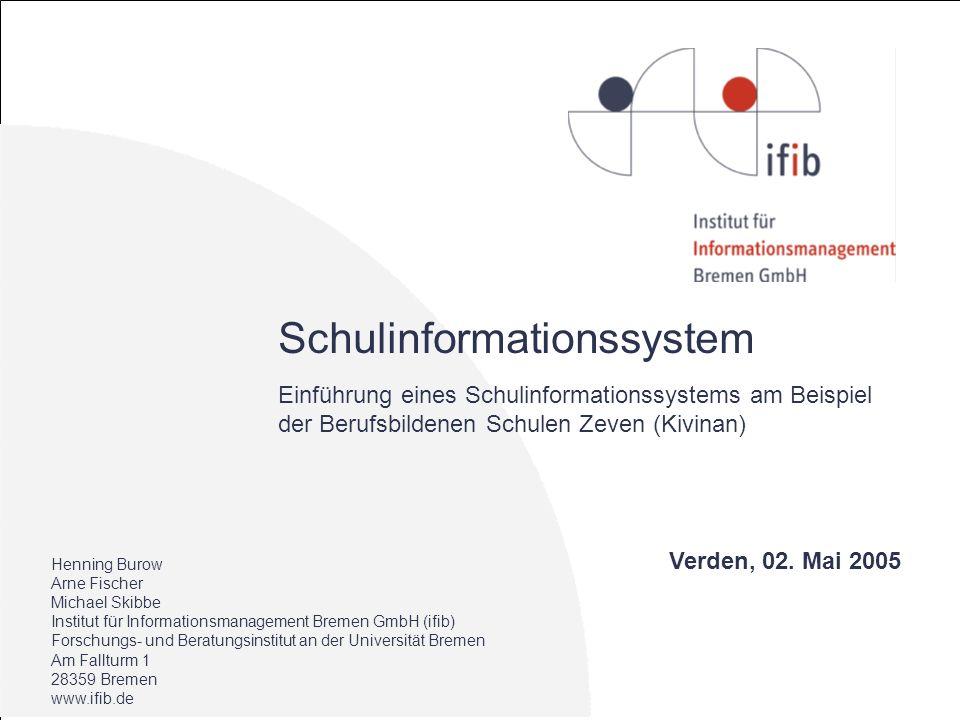 Schulinformationssystem Einführung eines Schulinformationssystems am Beispiel der Berufsbildenen Schulen Zeven (Kivinan) Henning Burow Arne Fischer Mi