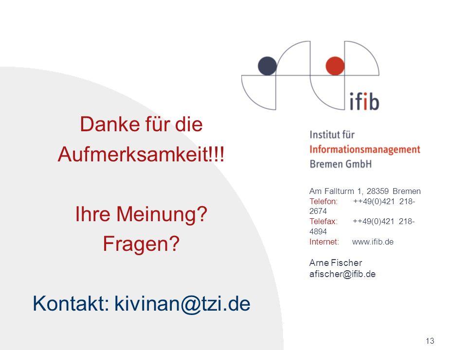 13 Am Fallturm 1, 28359 Bremen Telefon: ++49(0)421 218- 2674 Telefax: ++49(0)421 218- 4894 Internet: www.ifib.de Arne Fischer afischer@ifib.de Danke f