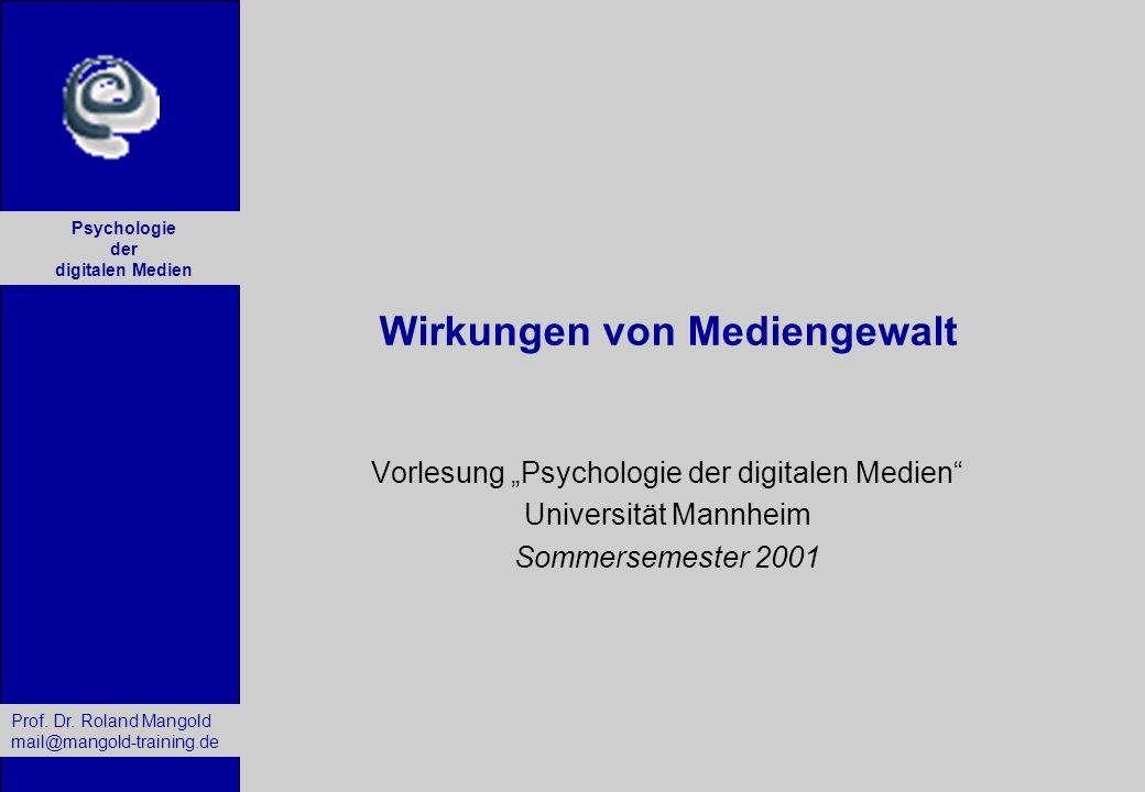 Prof. Dr. Roland Mangold mail@mangold-training.de Psychologie der digitalen Medien Wirkungen von Mediengewalt Vorlesung Psychologie der digitalen Medi