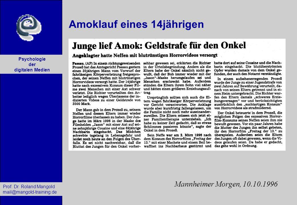 Prof. Dr. Roland Mangold mail@mangold-training.de Psychologie der digitalen Medien Amoklauf eines 14jährigen Mannheimer Morgen, 10.10.1996