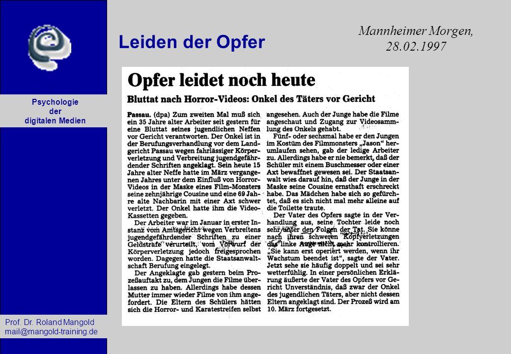 Prof. Dr. Roland Mangold mail@mangold-training.de Psychologie der digitalen Medien Leiden der Opfer Mannheimer Morgen, 28.02.1997