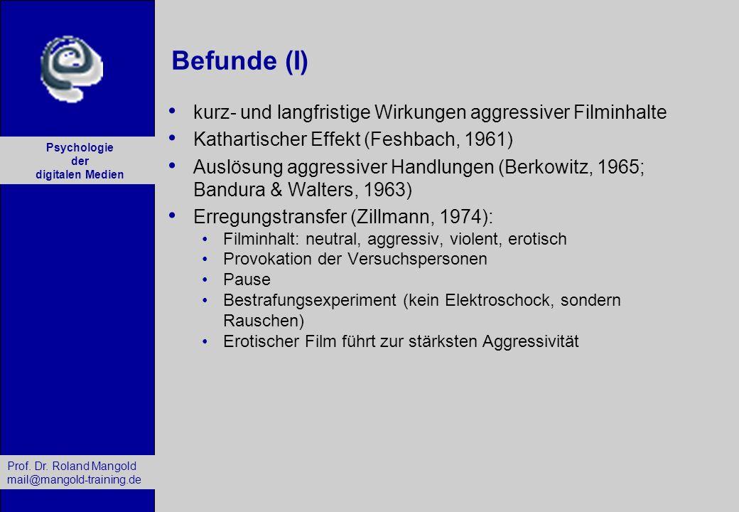 Prof. Dr. Roland Mangold mail@mangold-training.de Psychologie der digitalen Medien Befunde (I) kurz- und langfristige Wirkungen aggressiver Filminhalt