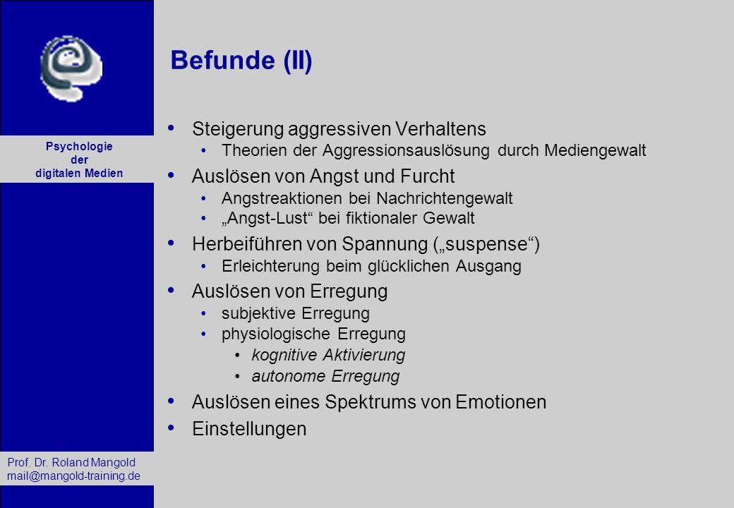 Prof. Dr. Roland Mangold mail@mangold-training.de Psychologie der digitalen Medien Befunde (II) Steigerung aggressiven Verhaltens Theorien der Aggress