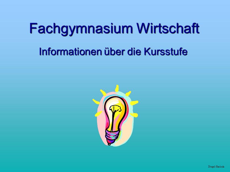 Diegel-Barkela Fachgymnasium Wirtschaft Informationen über die Kursstufe