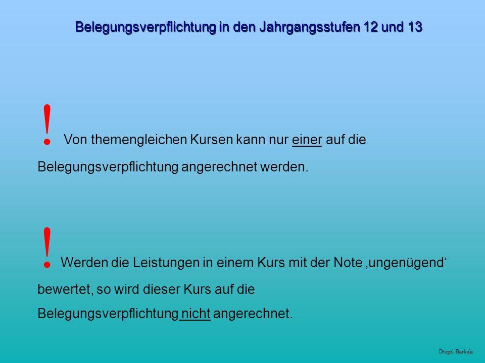 Diegel-Barkela Belegungsverpflichtung in den Jahrgangsstufen 12 und 13 ! Von themengleichen Kursen kann nur einer auf die Belegungsverpflichtung anger