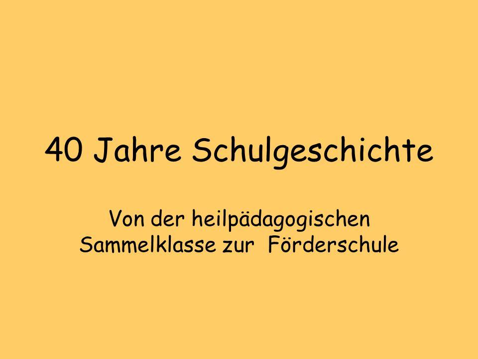 40 Jahre Schulgeschichte Von der heilpädagogischen Sammelklasse zur Förderschule