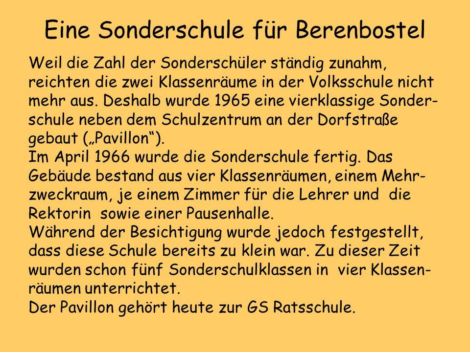 Eine Sonderschule für Berenbostel Weil die Zahl der Sonderschüler ständig zunahm, reichten die zwei Klassenräume in der Volksschule nicht mehr aus. De