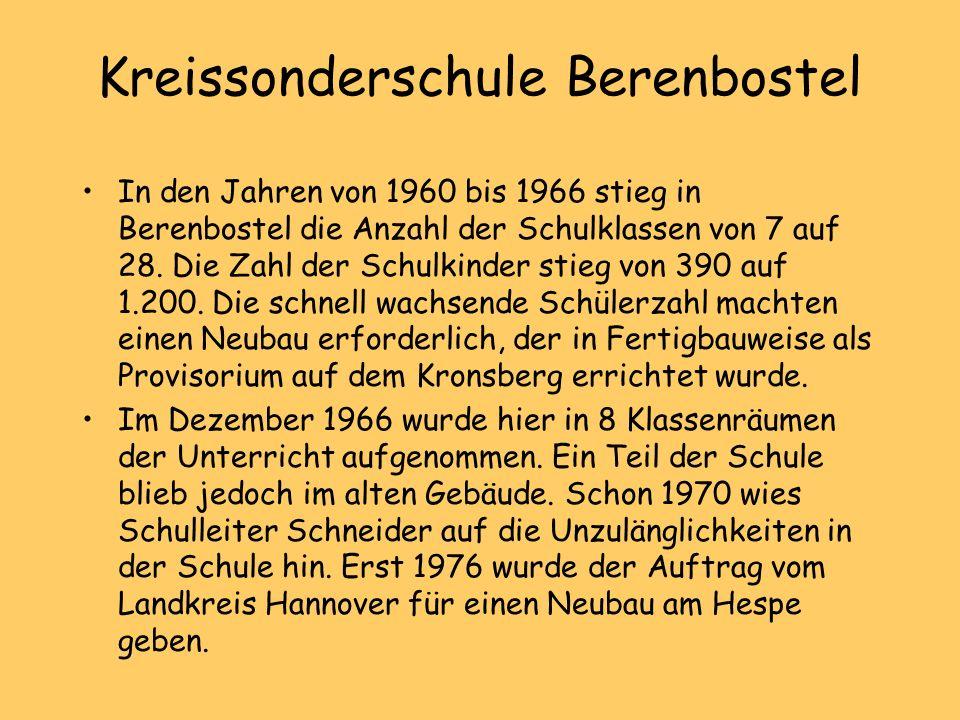 Kreissonderschule Berenbostel In den Jahren von 1960 bis 1966 stieg in Berenbostel die Anzahl der Schulklassen von 7 auf 28. Die Zahl der Schulkinder