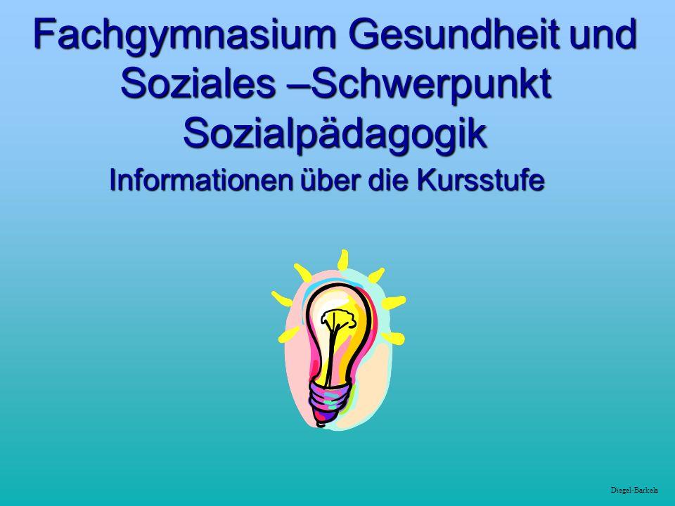 Diegel-Barkela Fachgymnasium Gesundheit und Soziales –Schwerpunkt Sozialpädagogik Informationen über die Kursstufe