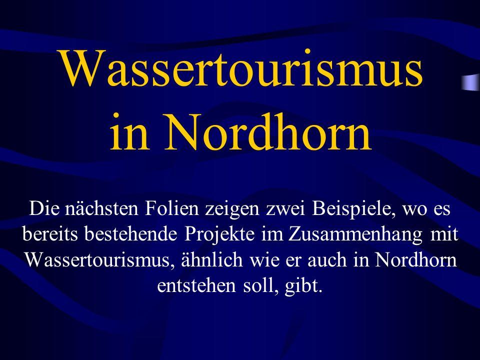 Wassertourismus in Nordhorn Die nächsten Folien zeigen zwei Beispiele, wo es bereits bestehende Projekte im Zusammenhang mit Wassertourismus, ähnlich wie er auch in Nordhorn entstehen soll, gibt.