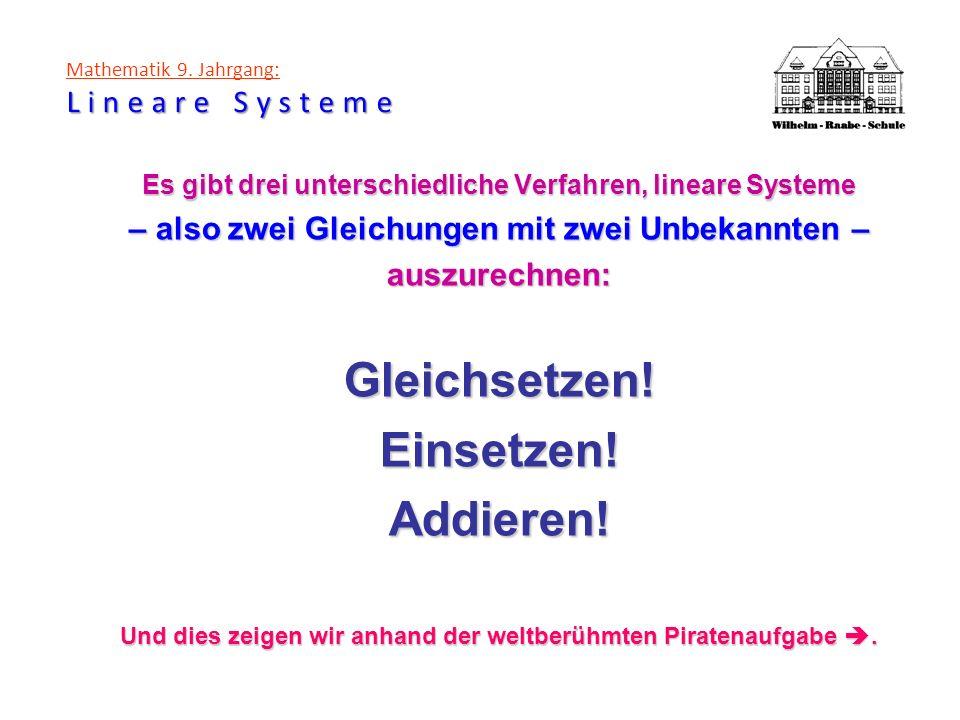 Lineare Systeme Mathematik 9. Jahrgang: Lineare Systeme Es gibt drei unterschiedliche Verfahren, lineare Systeme – also zwei Gleichungen mit zwei Unbe
