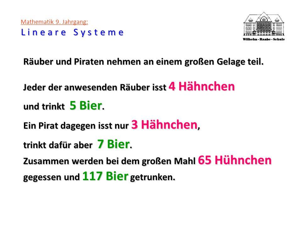 Lineare Systeme Mathematik 9. Jahrgang: Lineare Systeme Räuber und Piraten nehmen an einem großen Gelage teil. Jeder der anwesenden Räuber isst 4 Hähn