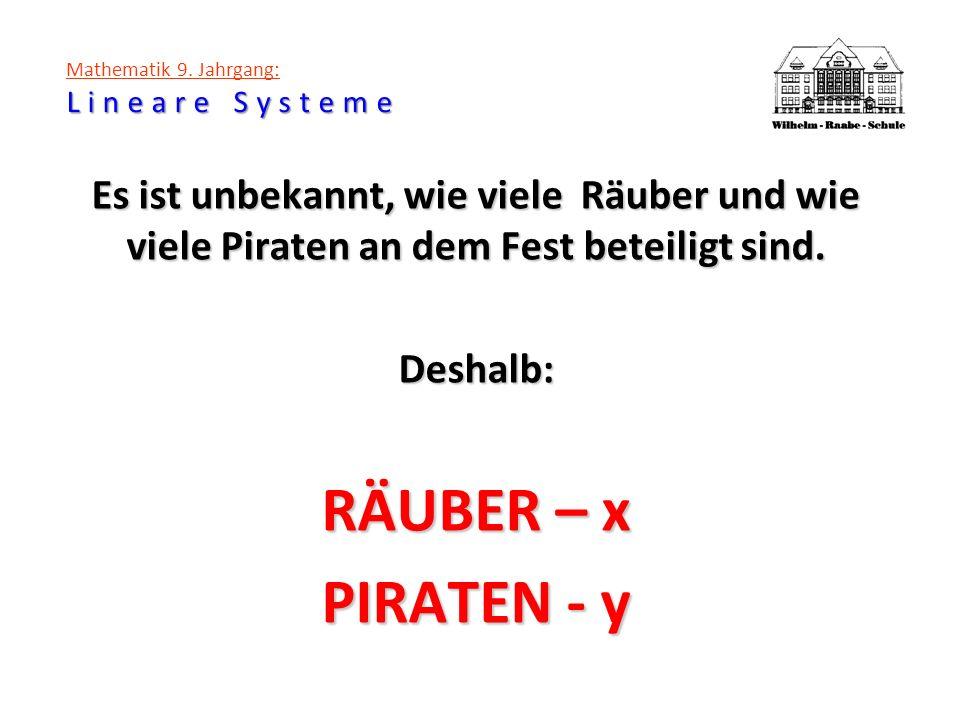 Lineare Systeme Mathematik 9. Jahrgang: Lineare Systeme Es ist unbekannt, wie viele Räuber und wie viele Piraten an dem Fest beteiligt sind. Deshalb: