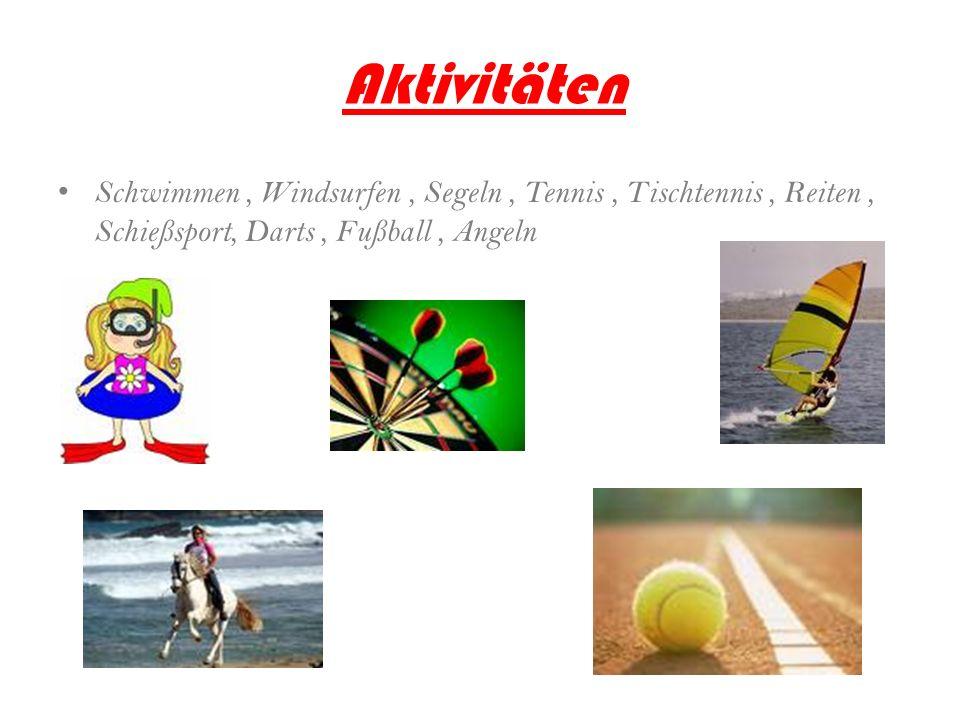 Aktivitäten Schwimmen, Windsurfen, Segeln, Tennis, Tischtennis, Reiten, Schießsport, Darts, Fußball, Angeln
