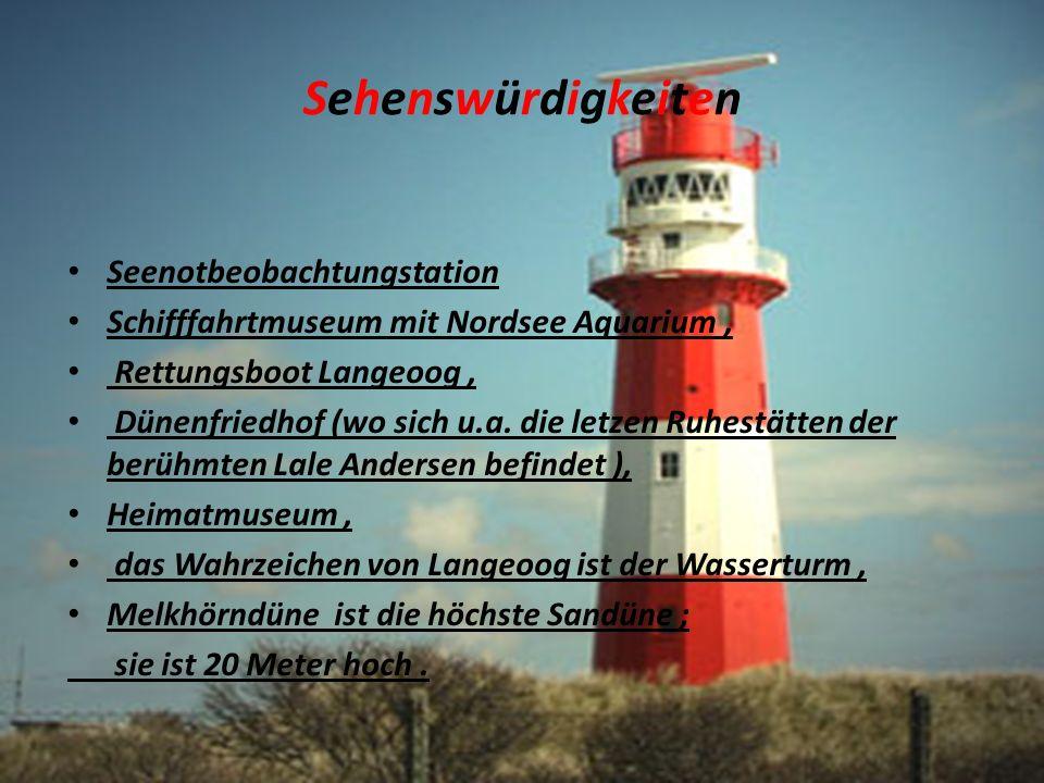 SehenswürdigkeitenSehenswürdigkeiten Seenotbeobachtungstation Schifffahrtmuseum mit Nordsee Aquarium, Rettungsboot Langeoog, Dünenfriedhof (wo sich u.a.