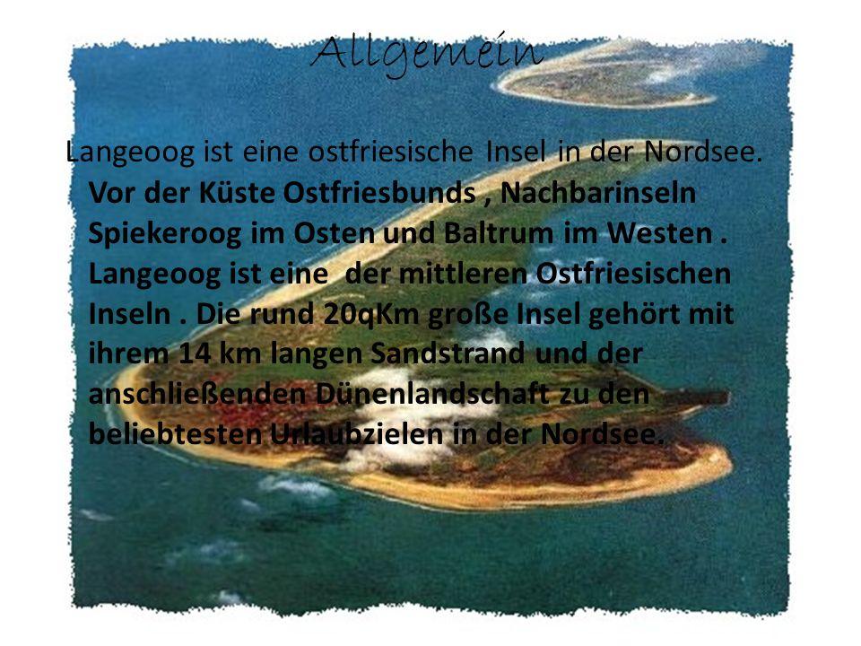 Allgemein Langeoog ist eine ostfriesische Insel in der Nordsee.