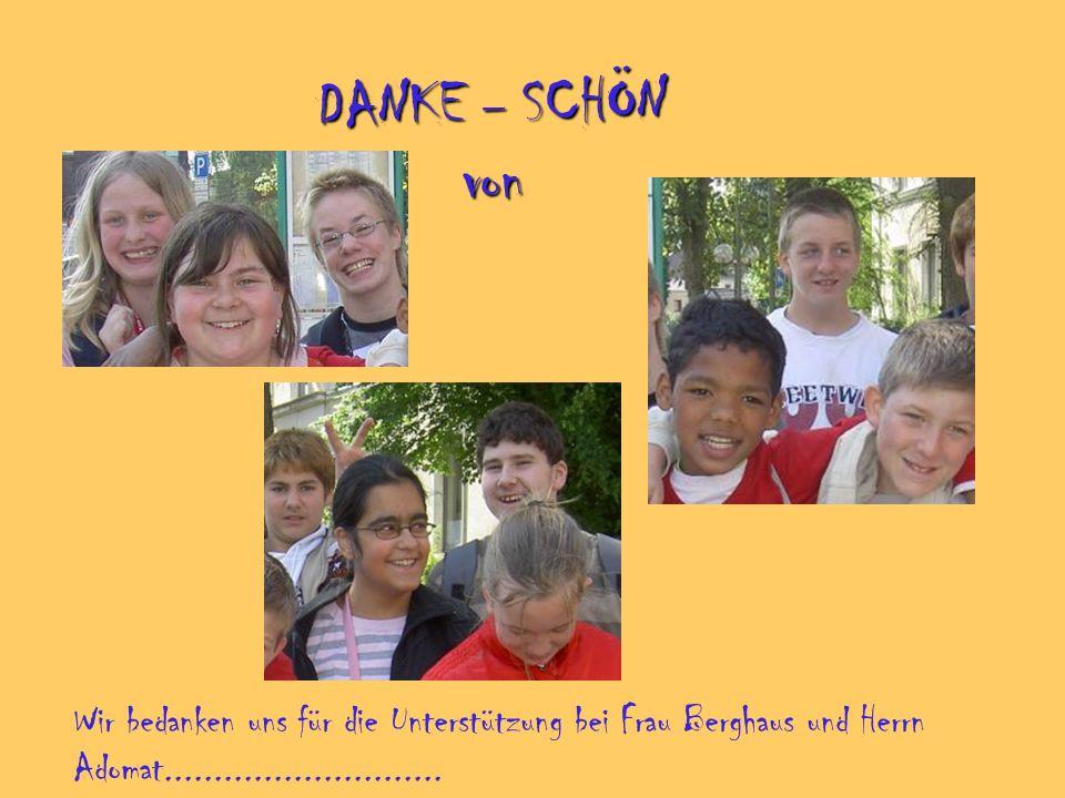 DANKE _ SCHÖN von Wir bedanken uns für die Unterstützung bei Frau Berghaus und Herrn Adomat............................