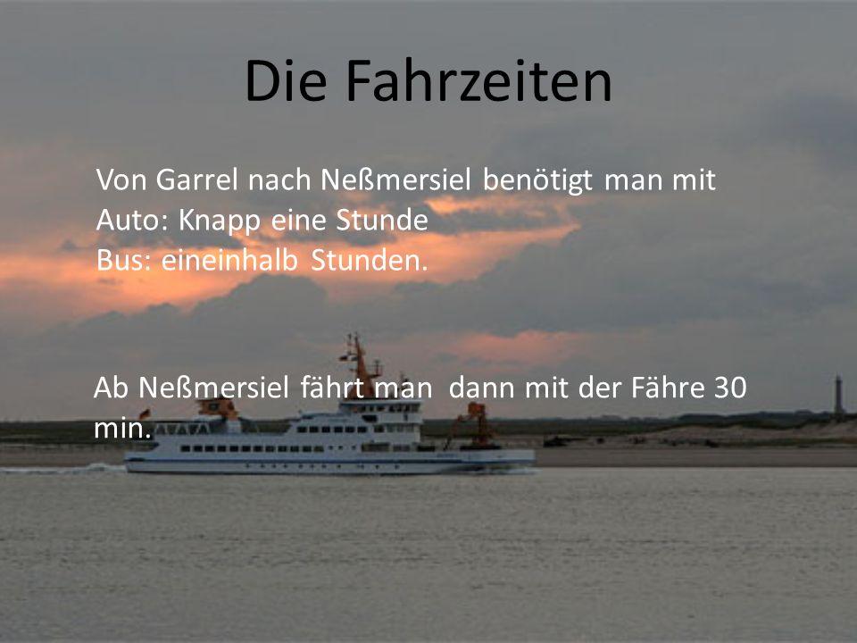 Die Fahrzeiten Von Garrel nach Neßmersiel benötigt man mit Auto: Knapp eine Stunde Bus: eineinhalb Stunden. Ab Neßmersiel fährt man dann mit der Fähre