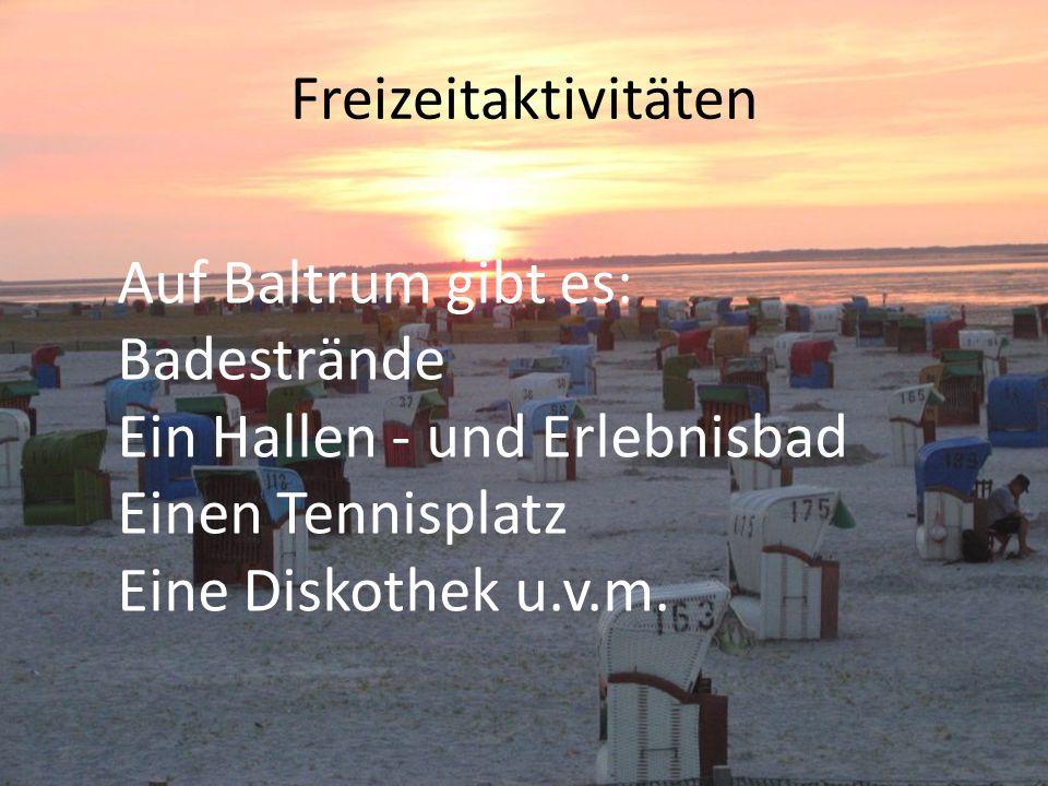 Freizeitaktivitäten Auf Baltrum gibt es: Badestrände Ein Hallen - und Erlebnisbad Einen Tennisplatz Eine Diskothek u.v.m.