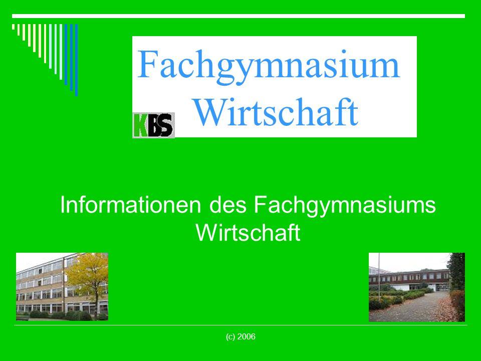 (c) 2006 Informationen des Fachgymnasiums Wirtschaft Fachgymnasium Wirtschaft