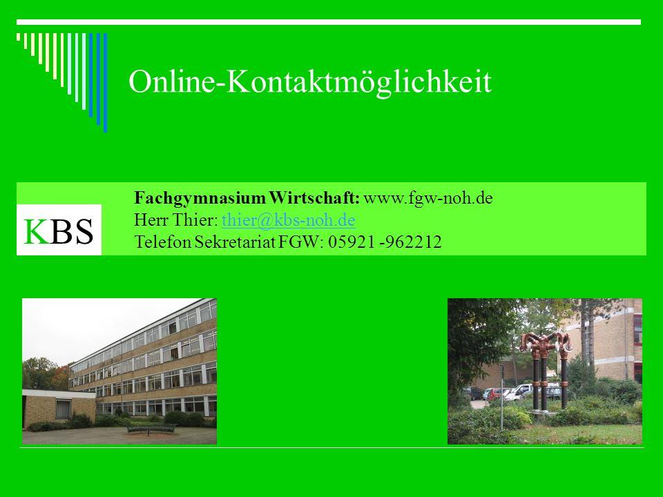 Online-Kontaktmöglichkeit Fachgymnasium Wirtschaft: www.fgw-noh.de Herr Thier: thier@kbs-noh.dethier@kbs-noh.de Telefon Sekretariat FGW: 05921 -962212