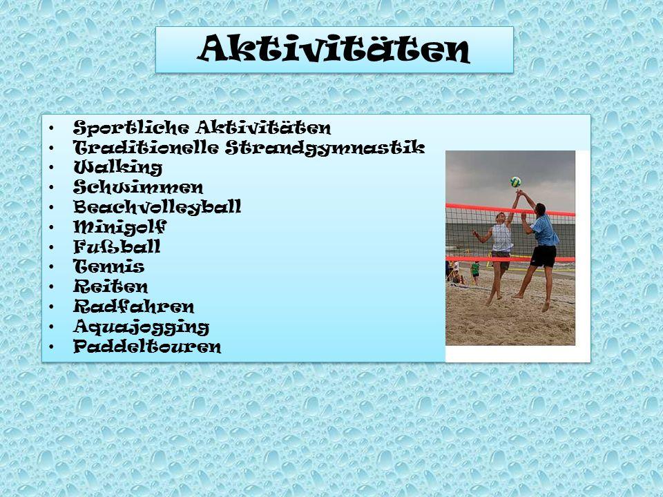 Aktivitäten Sportliche Aktivitäten Traditionelle Strandgymnastik Walking Schwimmen Beachvolleyball Minigolf Fußball Tennis Reiten Radfahren Aquajoggin