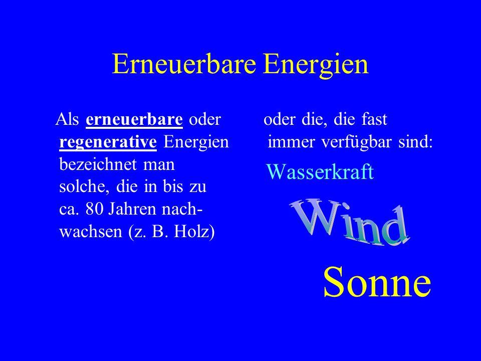 Als erneuerbare oder regenerative Energien bezeichnet man solche, die in bis zu ca.