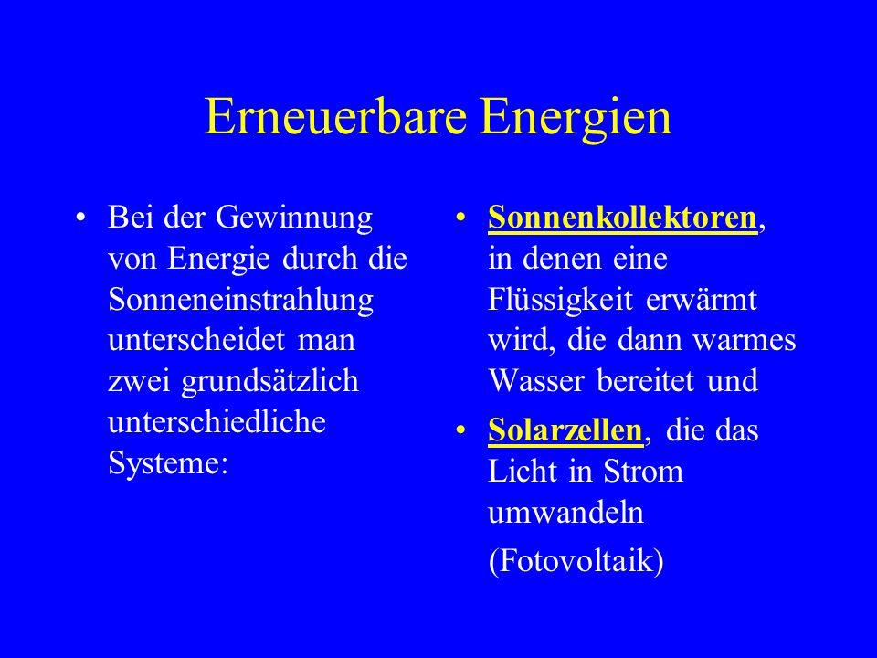 Erneuerbare Energien Bei der Gewinnung von Energie durch die Sonneneinstrahlung unterscheidet man zwei grundsätzlich unterschiedliche Systeme: Sonnenkollektoren, in denen eine Flüssigkeit erwärmt wird, die dann warmes Wasser bereitet und Solarzellen, die das Licht in Strom umwandeln (Fotovoltaik)