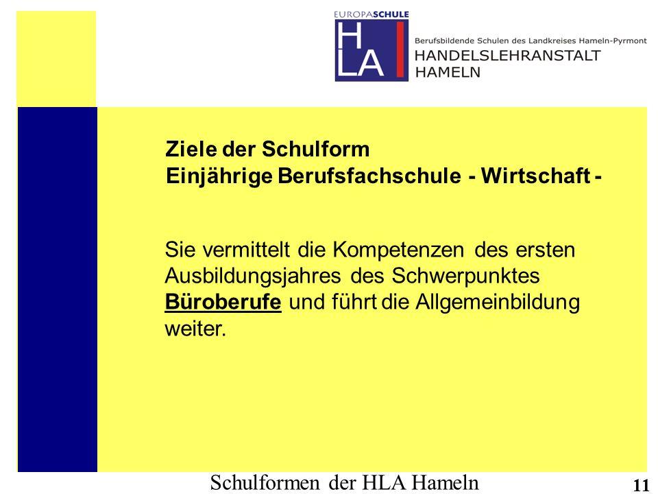 Schulformen der HLA Hameln 11 Ziele der Schulform Einjährige Berufsfachschule - Wirtschaft - Sie vermittelt die Kompetenzen des ersten Ausbildungsjahr