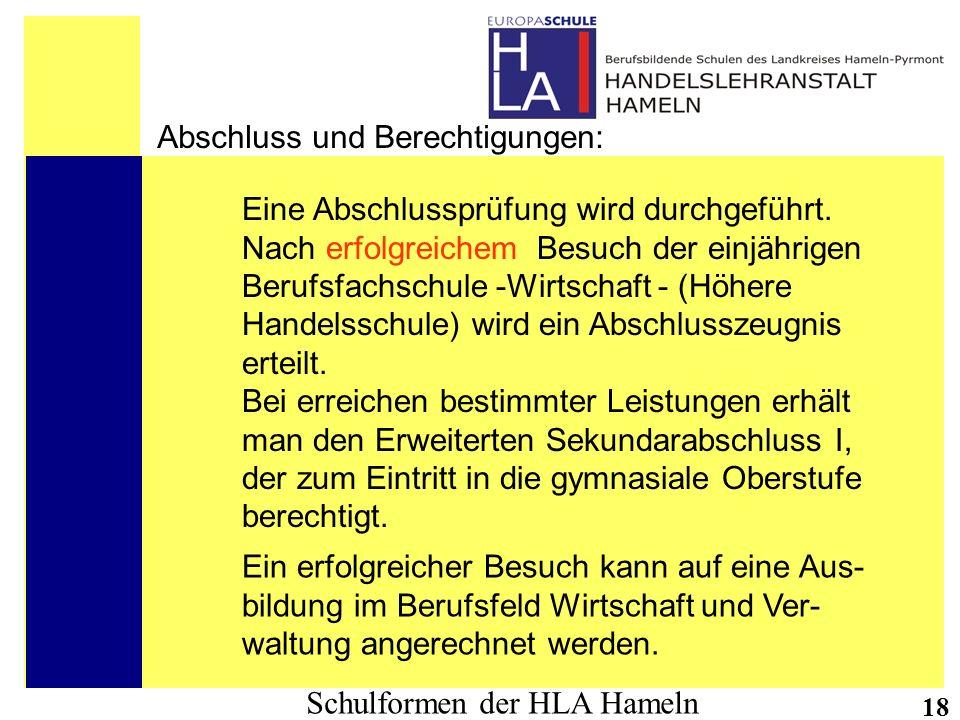 Schulformen der HLA Hameln 18 Abschluss und Berechtigungen: Eine Abschlussprüfung wird durchgeführt. Nach erfolgreichem Besuch der einjährigen Berufsf
