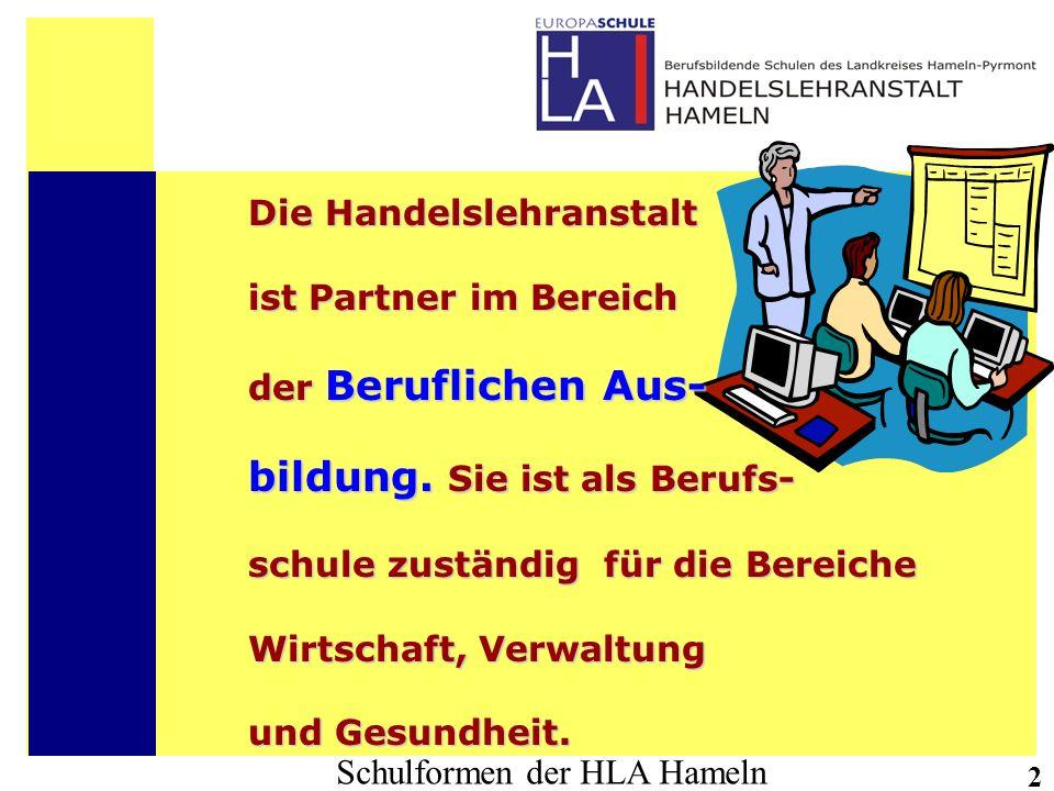 Schulformen der HLA Hameln 2 Die Handelslehranstalt ist Partner im Bereich der Beruflichen Aus- bildung. Sie ist als Berufs- schule zuständig für die