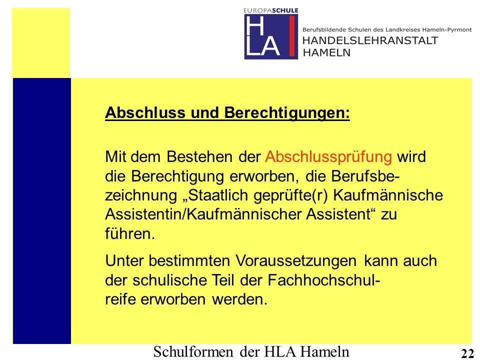 Schulformen der HLA Hameln 22 Abschluss und Berechtigungen: Mit dem Bestehen der Abschlussprüfung wird die Berechtigung erworben, die Berufsbe- zeichn