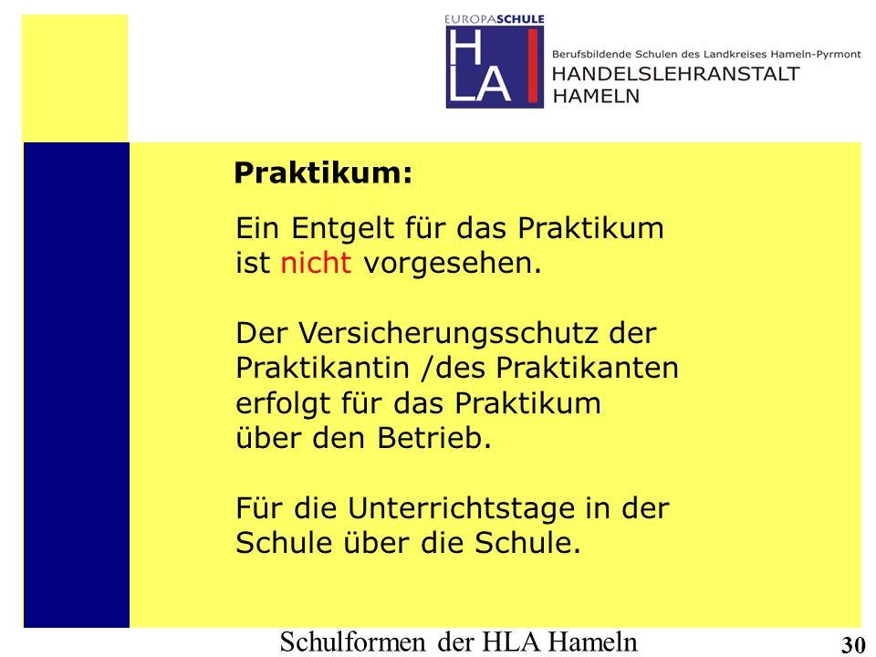 Schulformen der HLA Hameln 30 Praktikum: Ein Entgelt für das Praktikum ist nicht vorgesehen. Der Versicherungsschutz der Praktikantin /des Praktikante