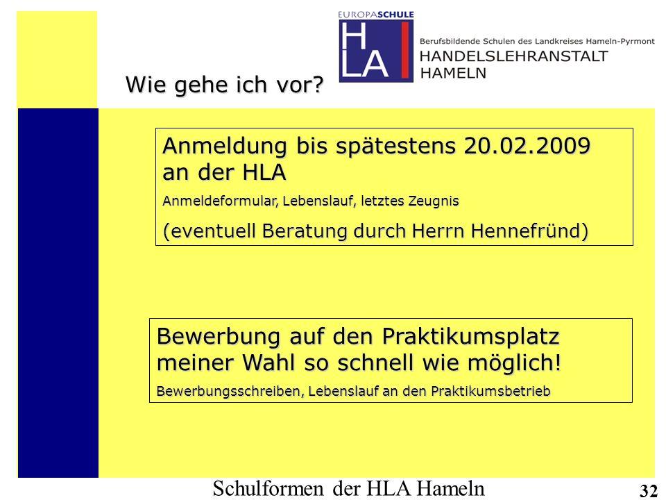 Schulformen der HLA Hameln 32 Wie gehe ich vor? Anmeldung bis spätestens 20.02.2009 an der HLA Anmeldeformular, Lebenslauf, letztes Zeugnis (eventuell