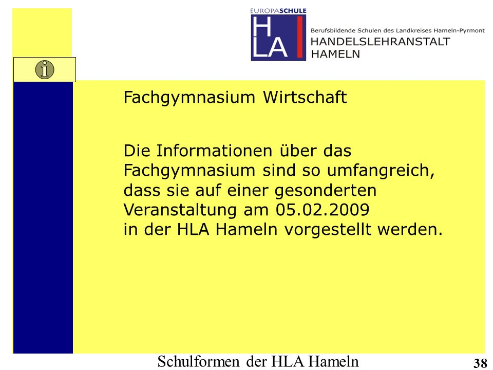 Schulformen der HLA Hameln 38 Fachgymnasium Wirtschaft Die Informationen über das Fachgymnasium sind so umfangreich, dass sie auf einer gesonderten Ve