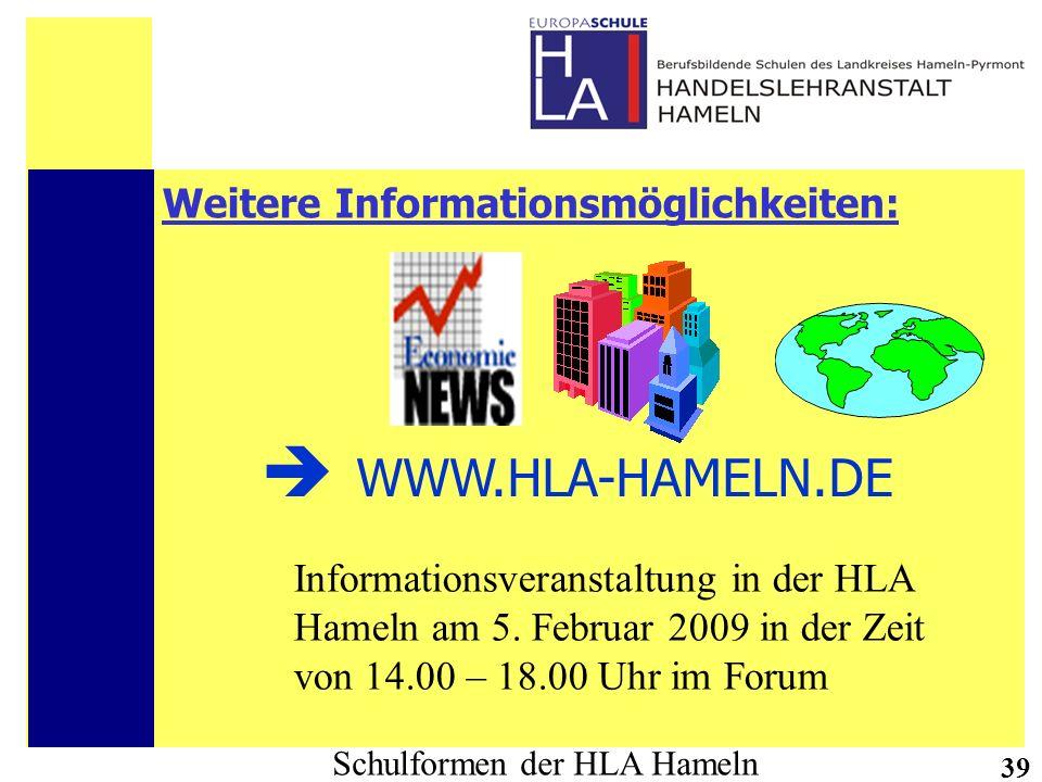 Schulformen der HLA Hameln 39 WWW.HLA-HAMELN.DE Weitere Informationsmöglichkeiten: Informationsveranstaltung in der HLA Hameln am 5. Februar 2009 in d