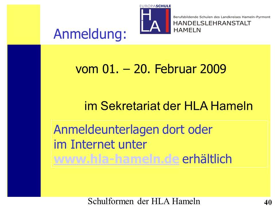 Schulformen der HLA Hameln 40 Anmeldung: im Sekretariat der HLA Hameln vom 01. – 20. Februar 2009 Anmeldeunterlagen dort oder im Internet unter www.hl