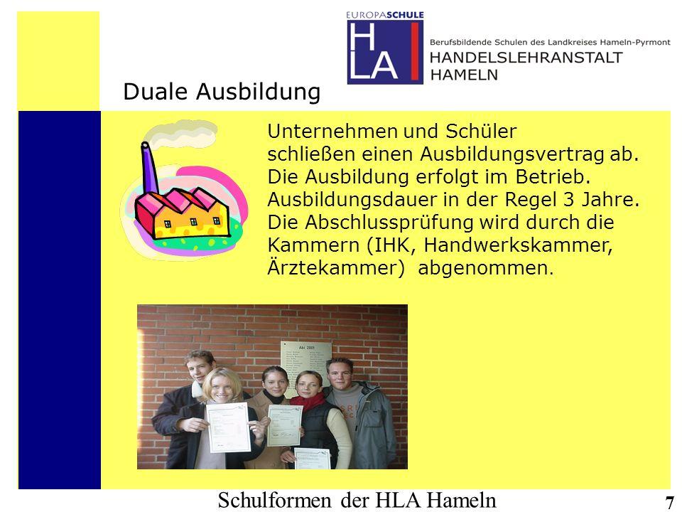 Schulformen der HLA Hameln 7 Duale Ausbildung Unternehmen und Schüler schließen einen Ausbildungsvertrag ab. Die Ausbildung erfolgt im Betrieb. Ausbil