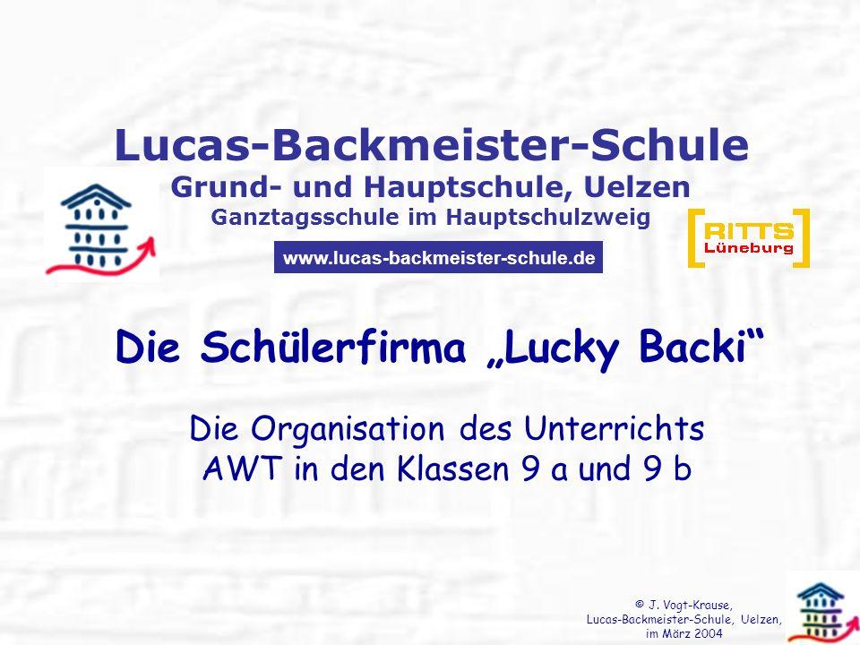 Lucas-Backmeister-Schule Grund- und Hauptschule, Uelzen Ganztagsschule im Hauptschulzweig www.lucas-backmeister-schule.de Die Schülerfirma Lucky Backi