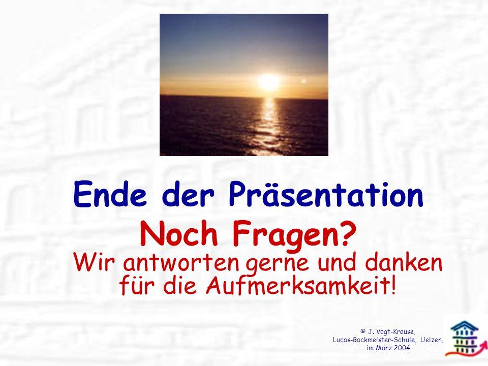 Ende der Präsentation Noch Fragen? Wir antworten gerne und danken für die Aufmerksamkeit! © J. Vogt-Krause, Lucas-Backmeister-Schule, Uelzen, im März