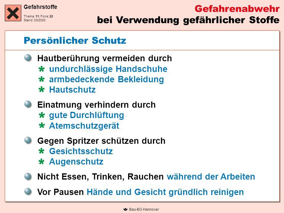 Gefahrstoffe Thema: 11; Folie: Stand: 03/2000 Bau-BG Hannover Persönlicher Schutz Hautberührung vermeiden durch undurchlässige Handschuhe armbedeckend