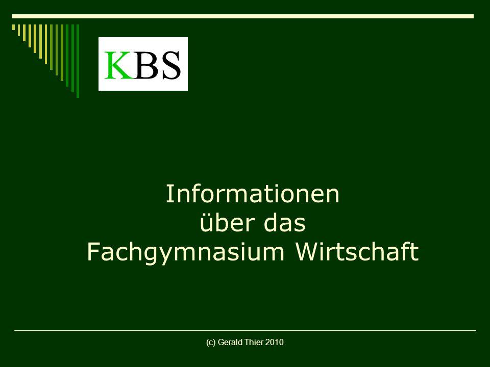 (c) Gerald Thier 2010 Informationen über das Fachgymnasium Wirtschaft KBS