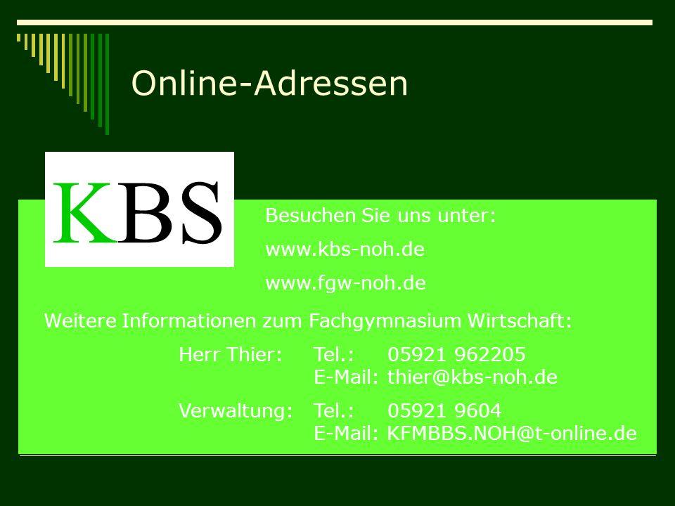 Online-Adressen KBS Besuchen Sie uns unter: www.kbs-noh.de www.fgw-noh.de Weitere Informationen zum Fachgymnasium Wirtschaft: Herr Thier:Tel.: 05921 9